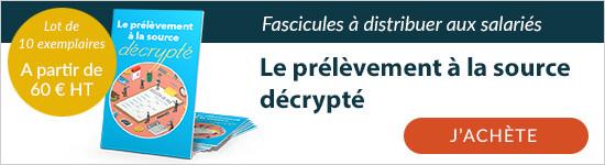 Découvrez les fascicules sur le prélèvement à la source décrypté à distribuer aux salariés