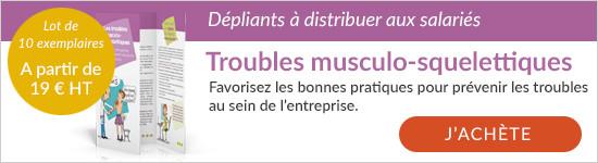 Découvrez les dépliants pour communiquer sur les troubles musculo-squelettiques à distribuer aux salariés