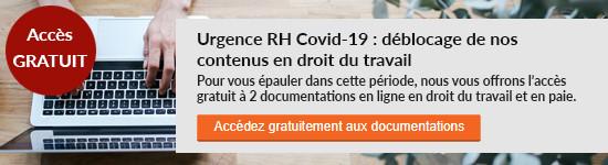 Urgence RH  : déblocage de nos contenus en droit du travail  - Accédez gratuitement aux documentations