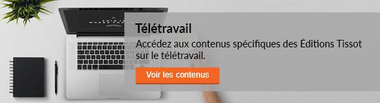 Accédez aux contenus spécifiques des Éditions Tissot sur le télétravail - Voir les contenus