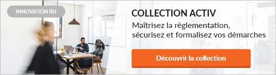 Collection ACTIV : maîtrisez la réglementation, sécurisez et formalisez vos démarches - Découvrir la collection